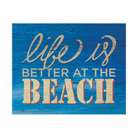 Life is Better at the Beach - Sign