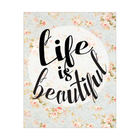 Life is Beautiful- Floral