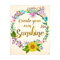 Create Your Own Sunshine- Floral
