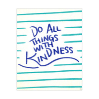Do All Things With Kindness- Blue Stripes