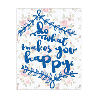 Do What Makes You Happy- Floral Blue
