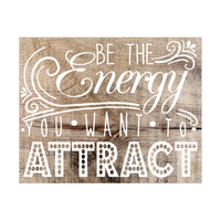Be The Energy You Want to Attract- White