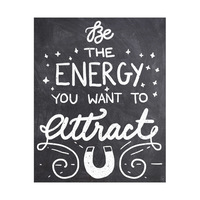 Be The Energy You Want To Attract- Chalk