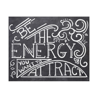 Be The Energy You Want To Attract- Flourish and Chalk