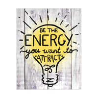 Be The Energy You Want To Attract- Lightbulb Wood