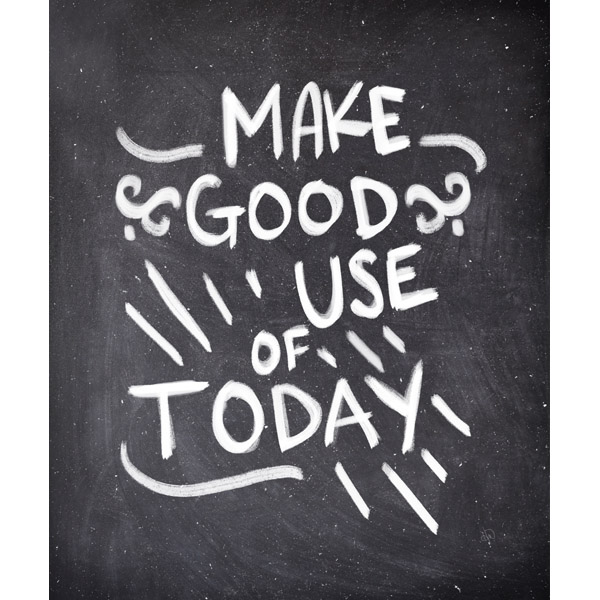 Make Good Use of Today- White Chalk