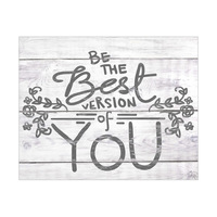 Be The Best Version of You- Grey on Wood