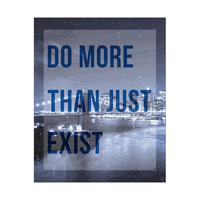 Do More Than Just Exist- Blue New York