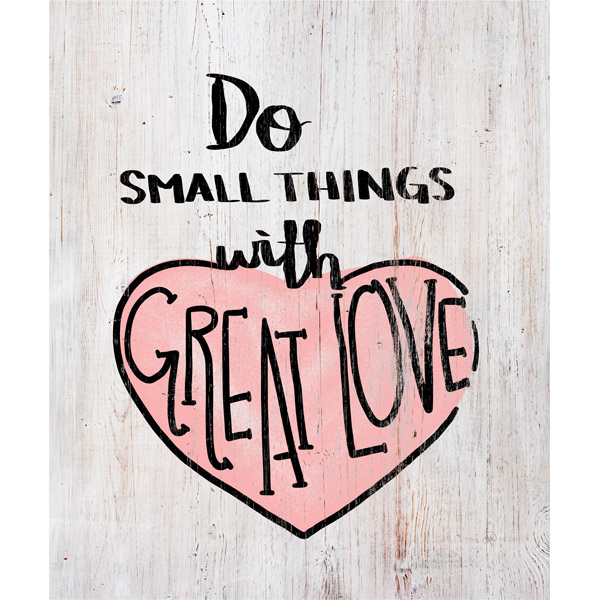 Do Small Things with Great Love- Pink Heart