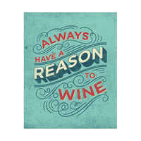 Always Have a Reason To Wine