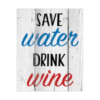 Save Water Drink Wine - White Planks